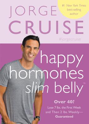 Happy Hormones, Slim Belly: Over 40? Lose 7 lbs. the First Week, and Then 2 lbs. Weekly?Guaranteed, Jorge Cruise