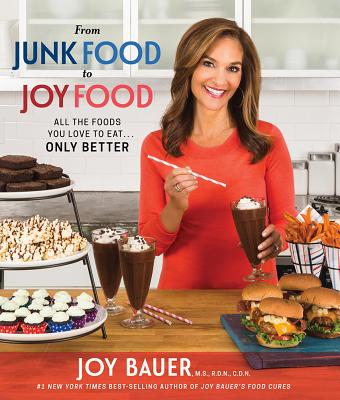 Image for From Junk Food to Joy Food: All the Foods You Love to Eat...Only Better