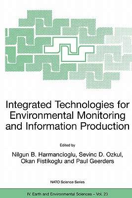 Integrated Technologies for Environmental Monitoring and Information Production (Nato Science Series: IV:)