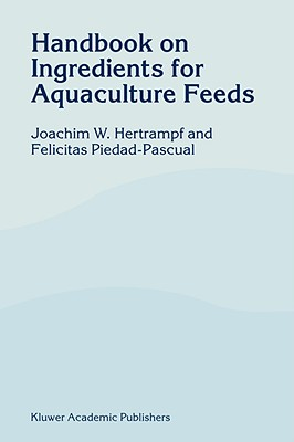 Handbook on Ingredients for Aquaculture Feeds, Hertrampf, J.W.; Piedad-Pascual, F.