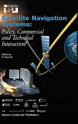 Satellite Navigation Systems: Policy, Commercial and Technical Interaction (Space Studies)