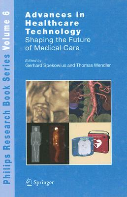 Advances in Healthcare Technology: Shaping the Future of Medical Care (Philips Research Book Series)