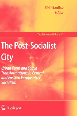 The Post-Socialist City: Urban Form and Space Transformations in Central and Eastern Europe after Socialism (GeoJournal Library)