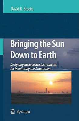 Bringing the Sun Down to Earth: Designing Inexpensive Instruments for Monitoring the Atmosphere, Brooks, David R.