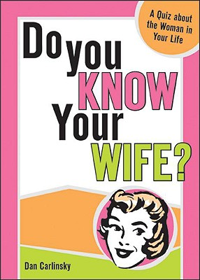 Do You Know Your Wife, DAN CARLINSKY