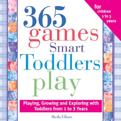 """365 Games Smart Toddlers Play, 2E: Creative Time to Imagine, Grow and Learn (365 Games Smart Toddlers Play: Creative Time to Imagine, Grow & Lear)"", ""Ellison, Sheila"""