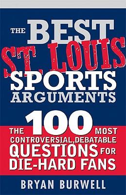 The Best St. Louis Sports Arguments, Burwell, Bryan