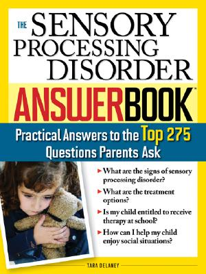 Image for The Sensory Processing Disorder Answer Book: Practical Answers to the Top 250 Questions Parents Ask