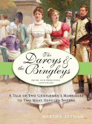 Image for The Darcys & the Bingleys: A Tale of Two Gentlemen's Marriages to Two Most Devoted Sisters