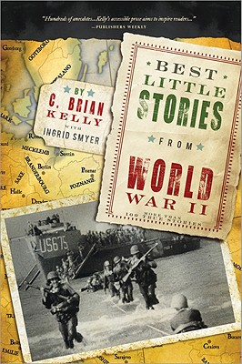 Best Little Stories from World War II: More than 100 true stories, Kelly, C. Brian