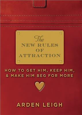Image for The New Rules of Attraction: How to Get Him, Keep Him, and Make Him Beg for More