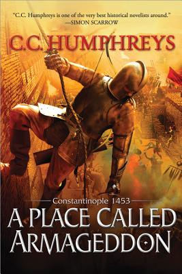 A Place Called Armageddon: Constantinople 1453, C.C. Humphreys