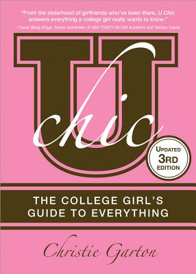 U Chic, 3E: The College Girl's Guide to Everything, Garton, Christie