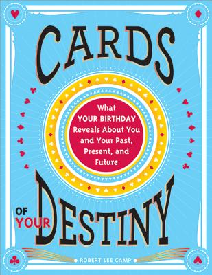 Image for Cards of Your Destiny: What Your Birthday Reveals About You and Your Past, Present, and Future