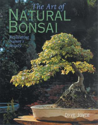 Image for The Art of Natural Bonsai: Replicating Nature's Beauty