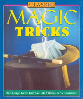 Classic Magic Tricks, Longe, Bob; Knowles, David; Townsend, Charles Barry