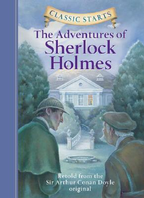 Classic Starts: The Adventures of Sherlock Holmes (Classic Starts Series), Sir Arthur Conan Doyle