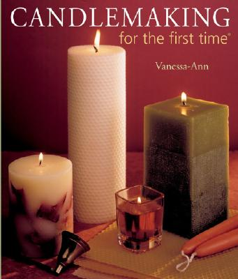 Sterling Publishing-Candlemaking For The First Time, Vanessa-Ann