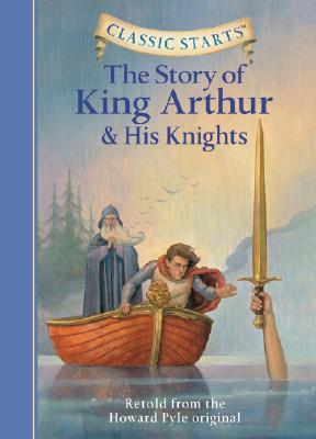 Classic Starts: The Story of King Arthur & His Knights (Classic Starts Series), Howard Pyle