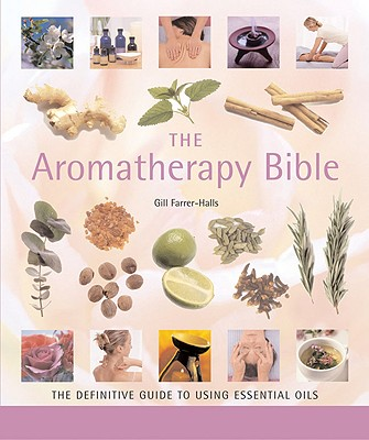 Image for The Aromatherapy Bible: The Definitive Guide to Using Essential Oils (Volume 3) (Mind Body Spirit Bibles)