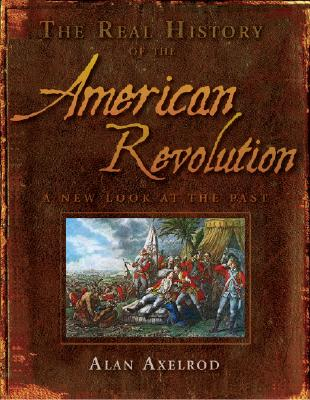 Image for The Real History of the American Revolution: A New Look at the Past (Real History Series)