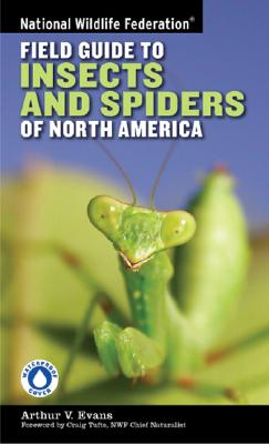 National Wildlife Federation Field Guide to Insects and Spiders & Related Species of North America, Evans, Arthur V.