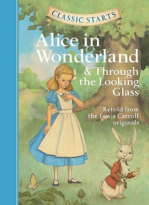 Image for Classic Starts®: Alice in Wonderland & Through the Looking-Glass (Classic Starts® Series)