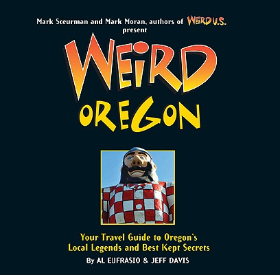 Image for Weird Oregon: Your Travel Guide to Oregon's Local Legends and Best Kept Secrets