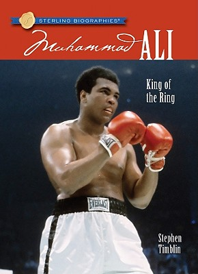 Image for Sterling Biographies: Muhammad Ali: King of the Ring