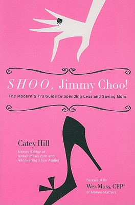 Image for Shoo, Jimmy Choo!: The Modern Girl's Guide to Spending Less and Saving More