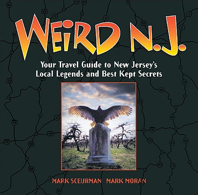 Image for Weird N.J.: Your Travel Guide to New Jersey's Local Legends and Best Kept Secrets