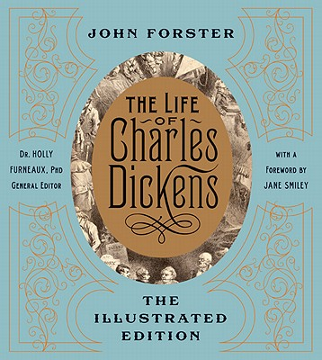 The Life of Charles Dickens: The Illustrated Edition (The Illustrated Editions), Forster, John