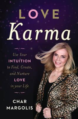 Image for Love Karma: Use Your Intuition to Find, Create, and Nurture Love in Your Life