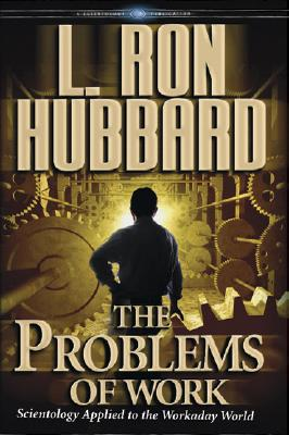 The Problems of Work: Scientology Applied to the Workaday World, Hubbard, L. Ron