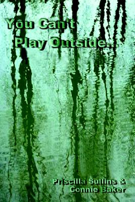 You Can't Play Outside . . ., Sullins, Priscilla; Baker, Connie