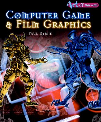 Computer Game and Film Graphics (Art Off the Wall), Paul  J. Byrne