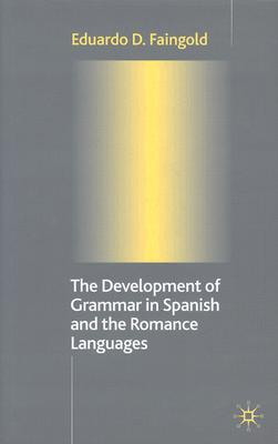 Image for The Development of Grammar in Spanish and The Romance Languages
