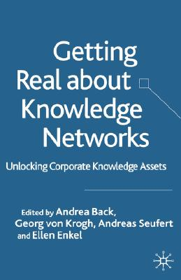 Image for Getting Real About Knowledge Networks: Unlocking Corporate Knowledge Assets