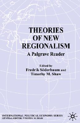 Image for Theories of New Regionalism: A Palgrave Reader (International Political Economy Series)