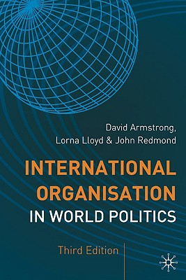 International Organisation in World Politics (The Making of the Twentieth Century), Armstrong, David; Lloyd, Lorna; Redmond, John