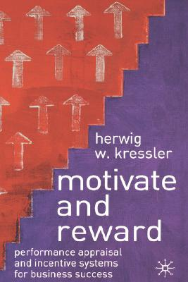 Image for Motivate and Reward: Performance Appraisal and Incentive Systems for Business Success