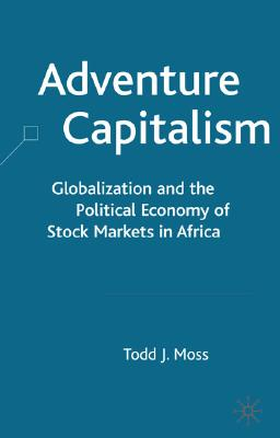 Image for Adventure Capitalism: Globalization and the Political Economy of Stock Markets in Africa