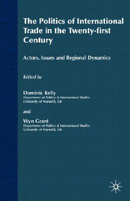 Image for The Politics of International Trade in the 21st Century: Actors, Issues and Regional Dynamics (International Political Economy Series)