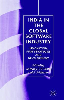 Image for India in the Global Software Industry: Innovation, Firm Strategies and Development