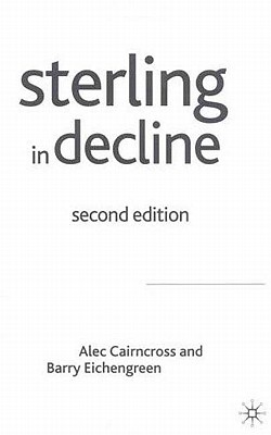 Sterling in Decline: The Devaluations of 1931, 1949 and 1967, Cairncross, A.; Eichengreen, B.