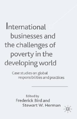 Image for International Businesses and the Challenges of Poverty in the Developing World: Case Studies on Global Responsibilities and Practices (Case Studies on ... Responsibilities and Practices, V. 1) (Vol 1)