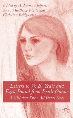 Image for Letters to W.B.Yeats and Ezra Pound from Iseult Gonne: A Girl That Knew All Dante Once