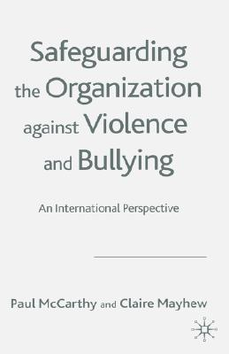 Image for Safeguarding the Organization Against Violence and Bullying: An International Perspective
