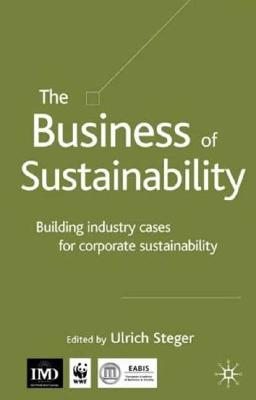 Image for The Business of Sustainability: Building Industry Cases for Corporate Sustainability