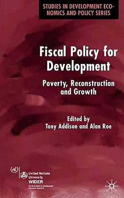 Image for Fiscal Policy for Development: Poverty, Reconstruction and Growth (Studies in Development Economics and Policy)